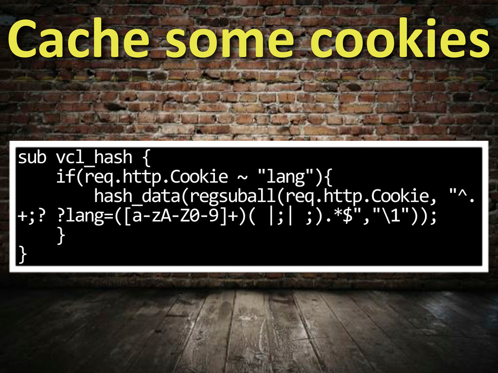 "sub.vcl_hash.{ ....if(req.http.Cookie.~.""lang"")..."