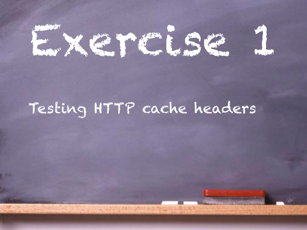 Exercise 1 Testing HTTP cache headers