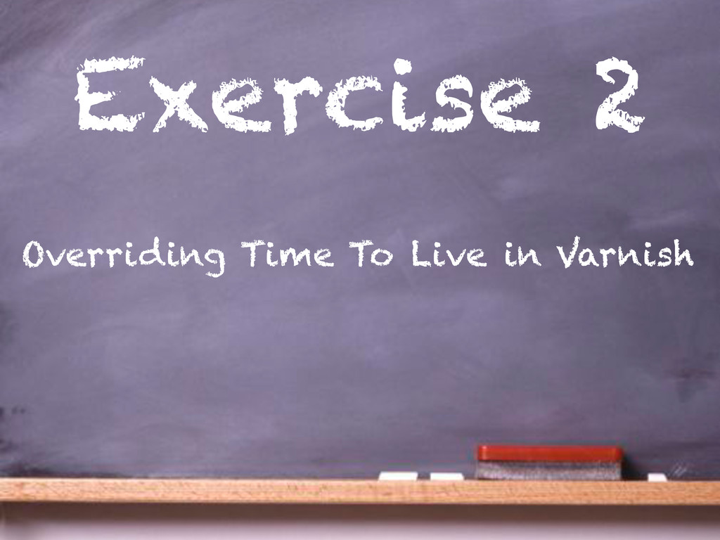 Exercise 2 Overriding Time To Live in Varnish