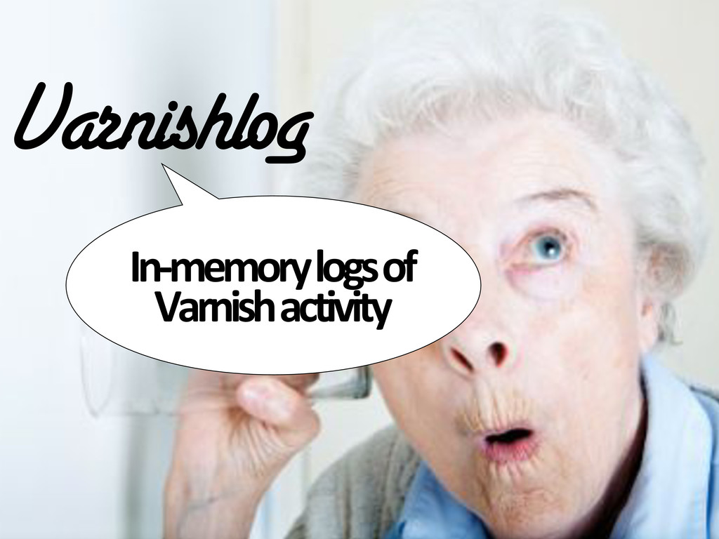 Varnishlog In@memory&logs&of& Varnish&activity