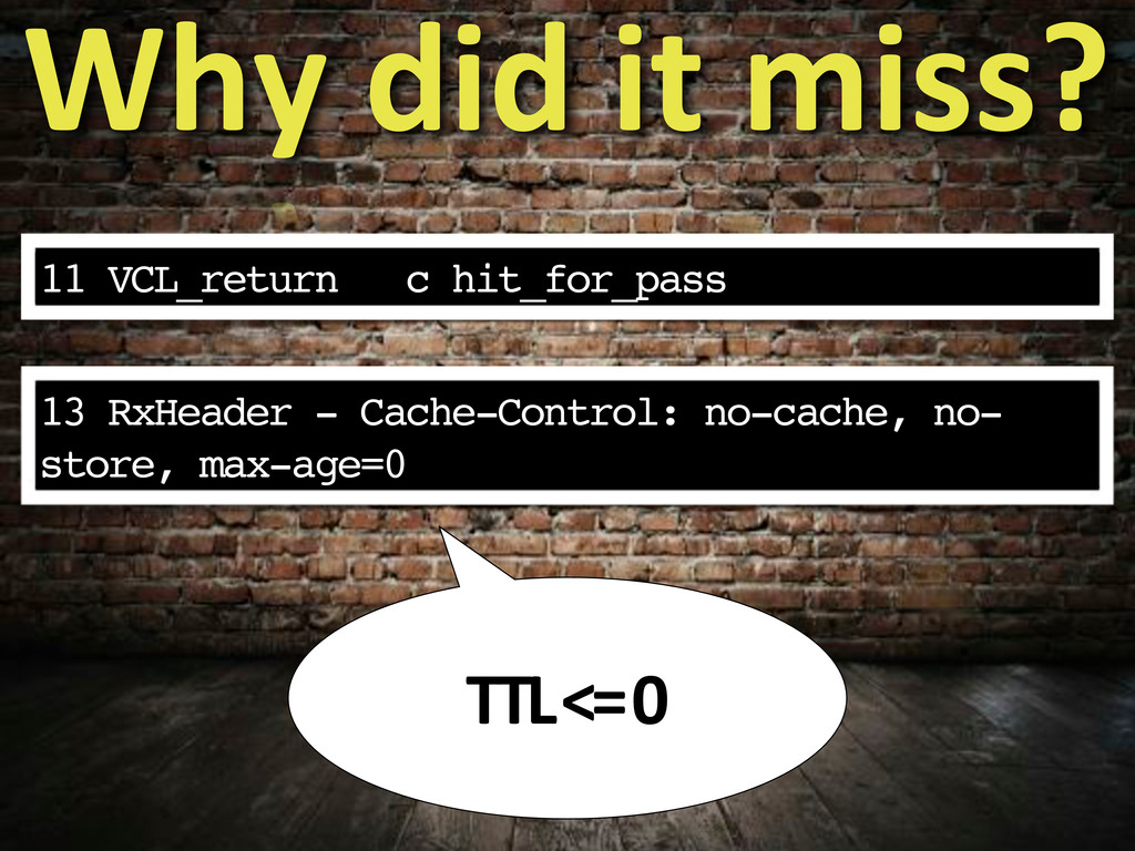 11 VCL_return c hit_for_pass Why&did&it&miss? T...