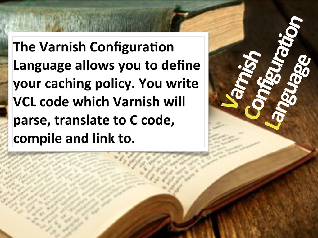 Varnish& Configuration& Language The&Varnish&Co...