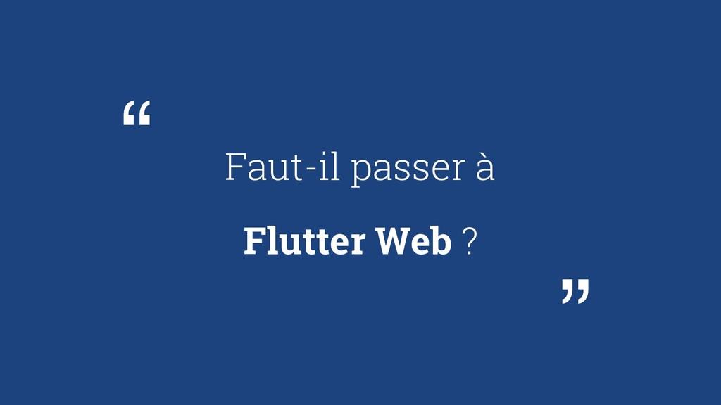 """Faut-il passer à Flutter Web ? """" """""""