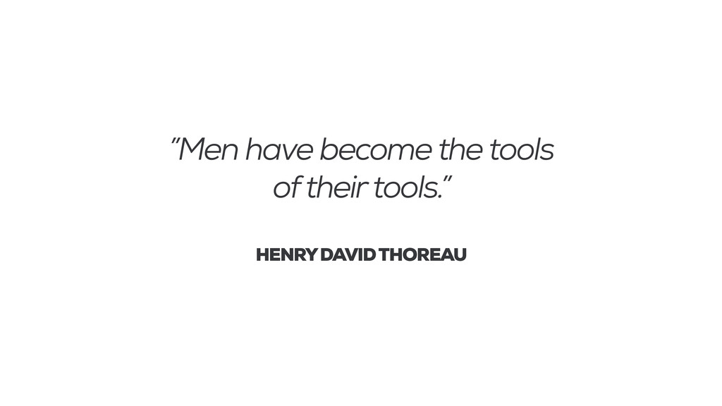 """""""Men have become the tools of their tools."""" ! H..."""