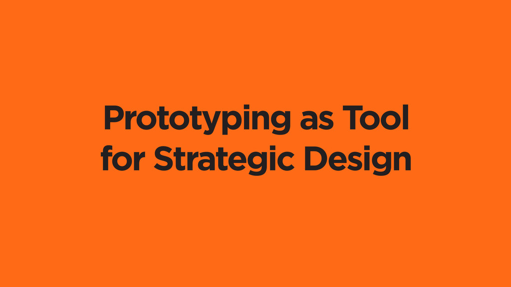 Prototyping as Tool for Strategic Design