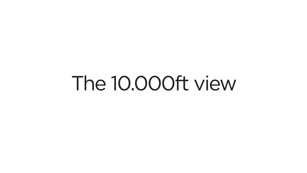 The 10.000ft view