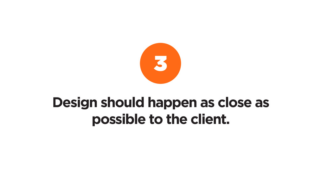 Design should happen as close as possible to th...