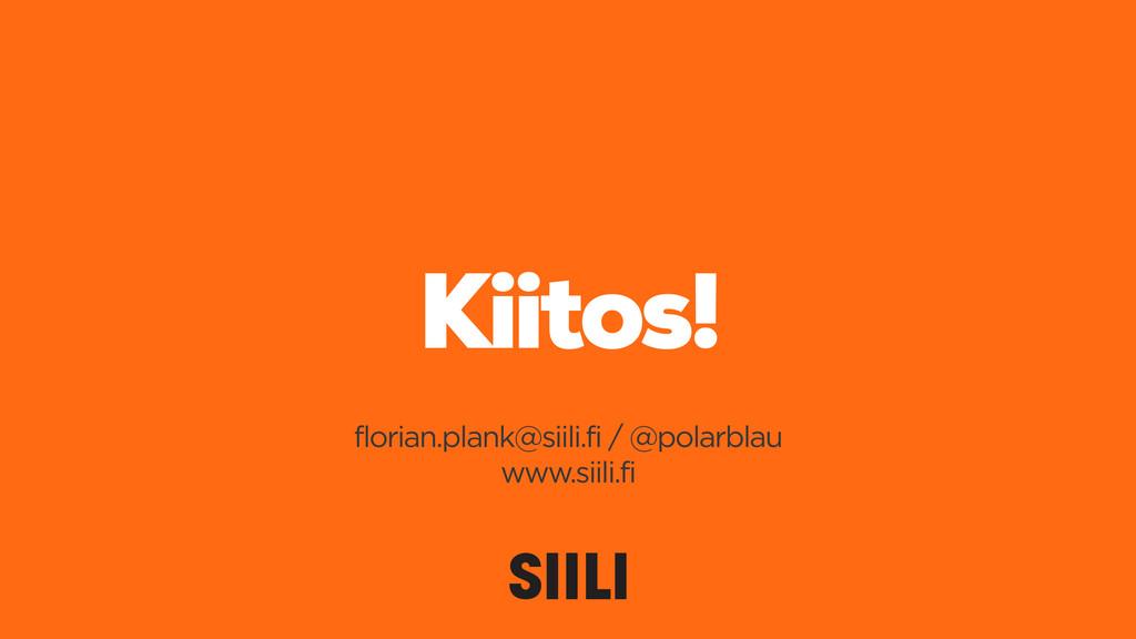 Kiitos! florian.plank@siili.fi / @polarblau www...