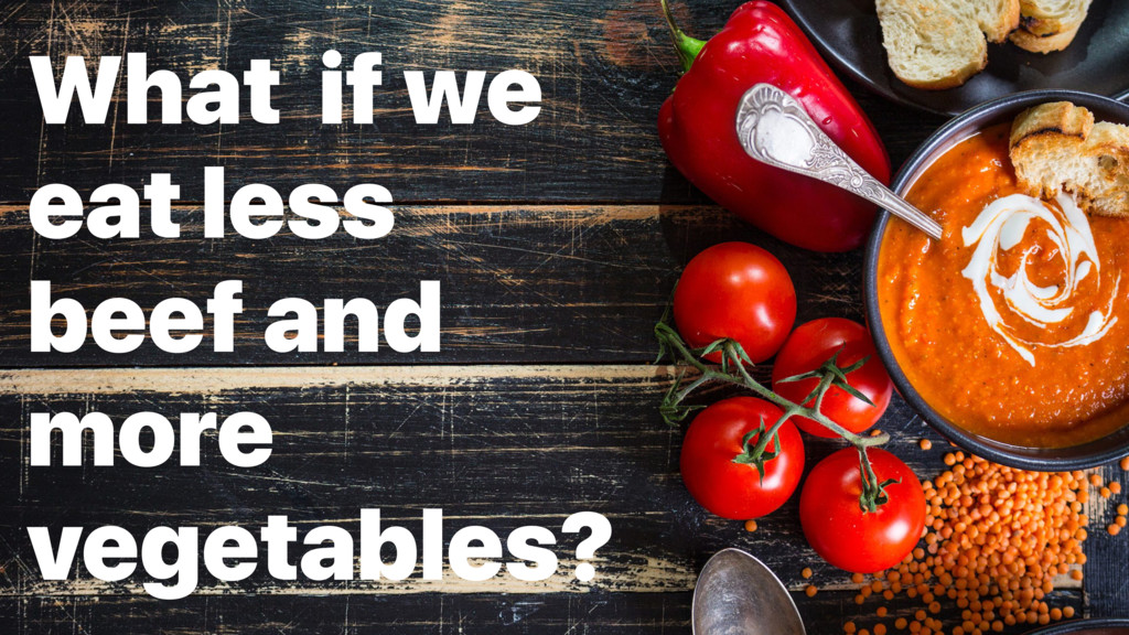 What if we eat less beef and more vegetables?
