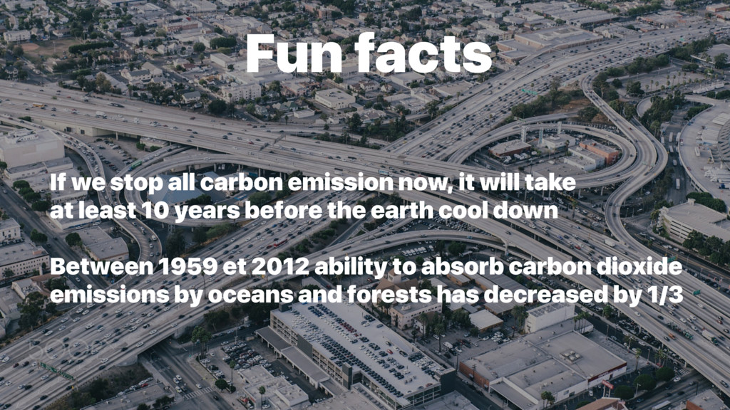 Fun facts If we stop all carbon emission now, i...