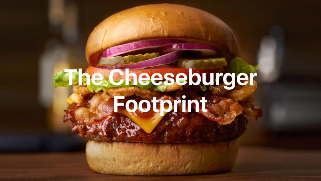 The Cheeseburger Footprint