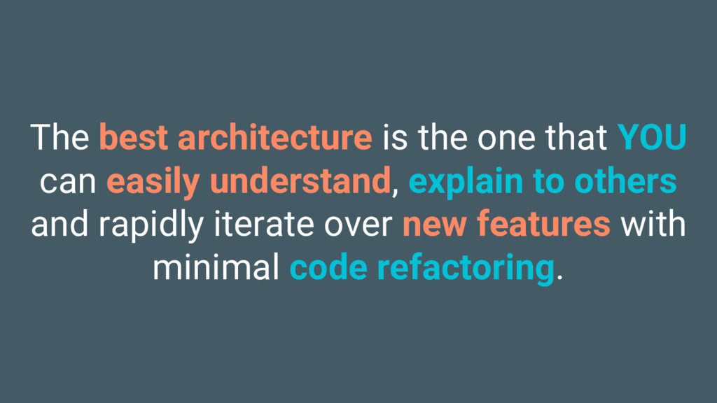 The best architecture is the one that YOU can e...