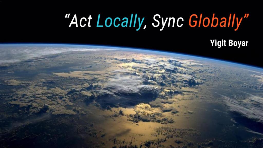 """""""Act Locally, Sync Globally"""" Yigit Boyar"""