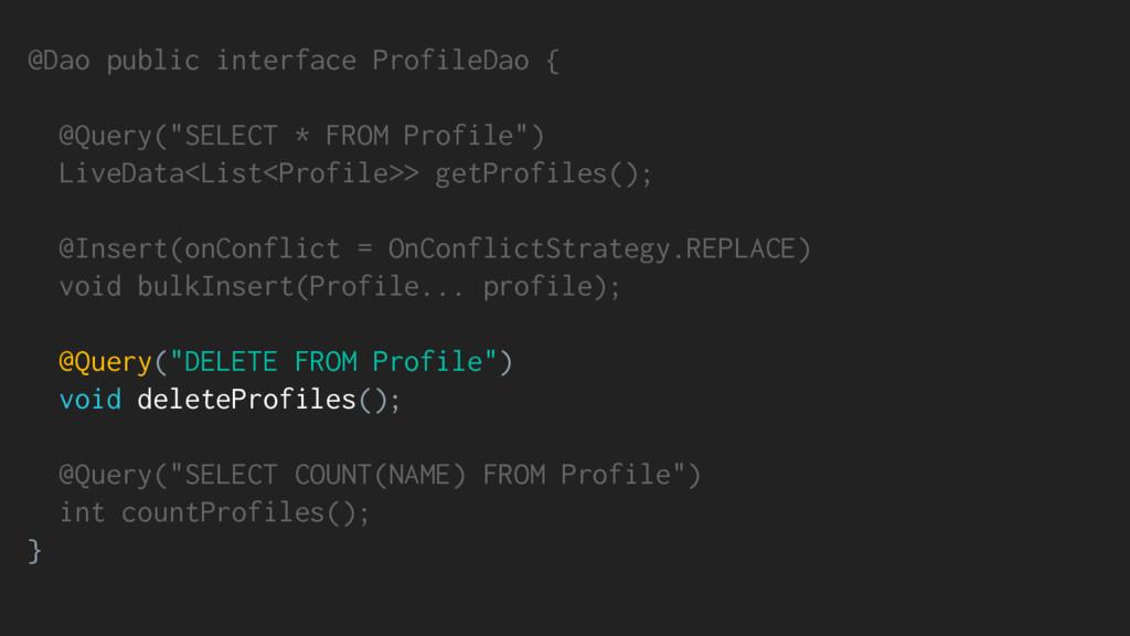 "@Dao public interface ProfileDao { @Query(""SELE..."