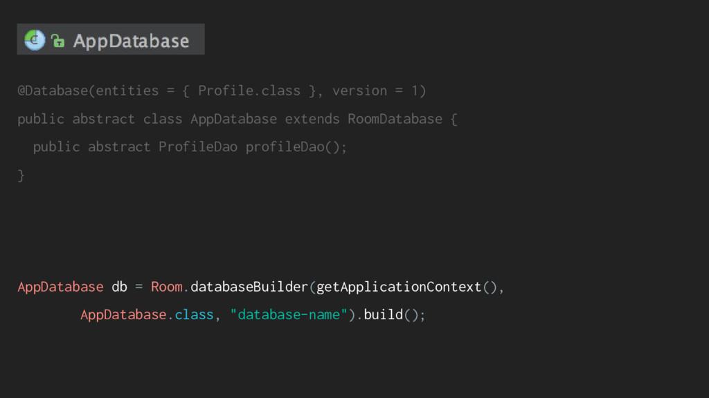 @Database(entities = { Profile.class }, version...