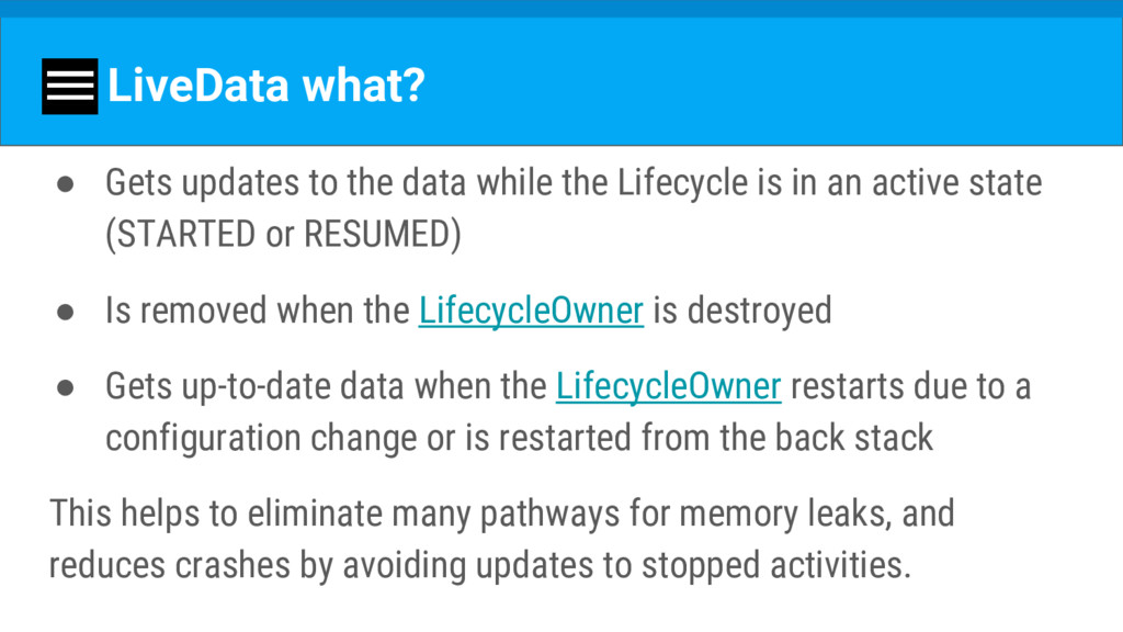 LiveData what? ● Gets updates to the data while...