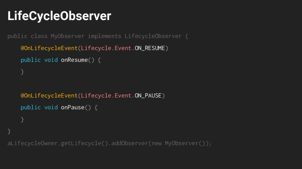 LifeCycleObserver public class MyObserver imple...