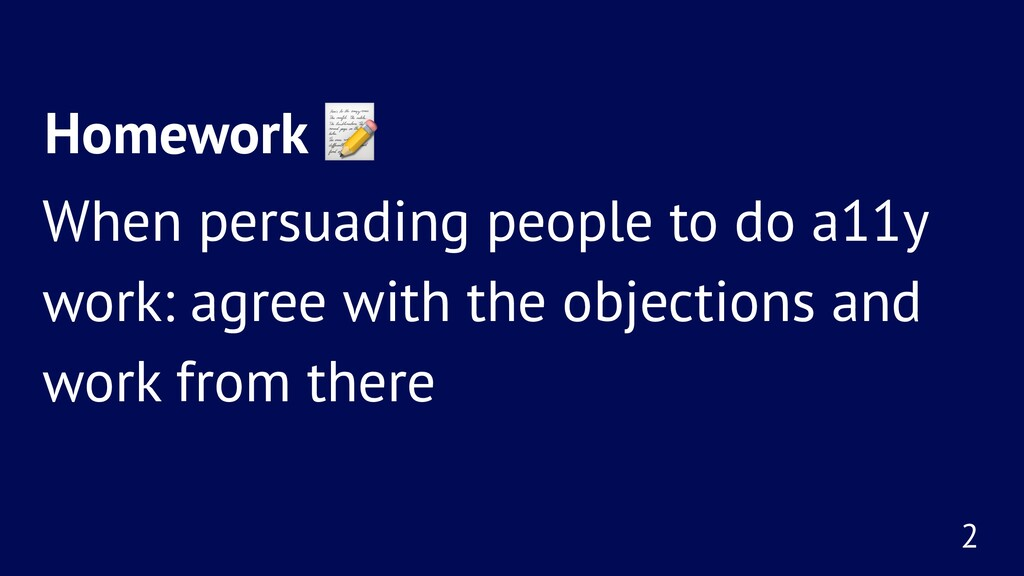 Homework ! When persuading people to do a11y wo...