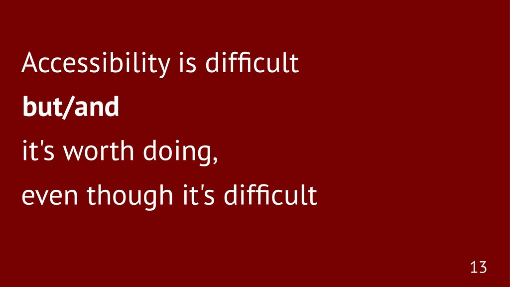 Accessibility is difficult but/and it's worth do...