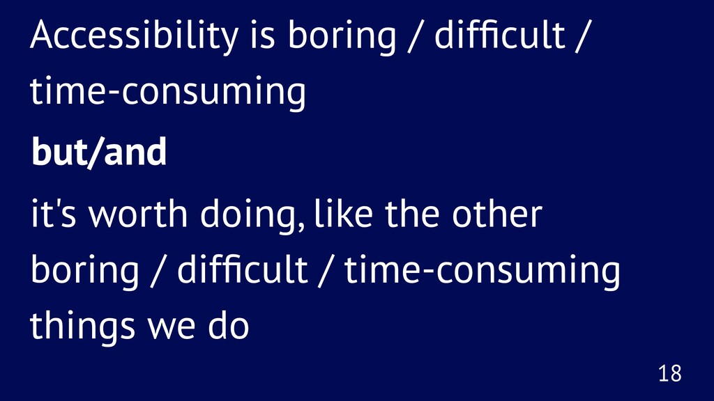 Accessibility is boring / difficult / time-consu...