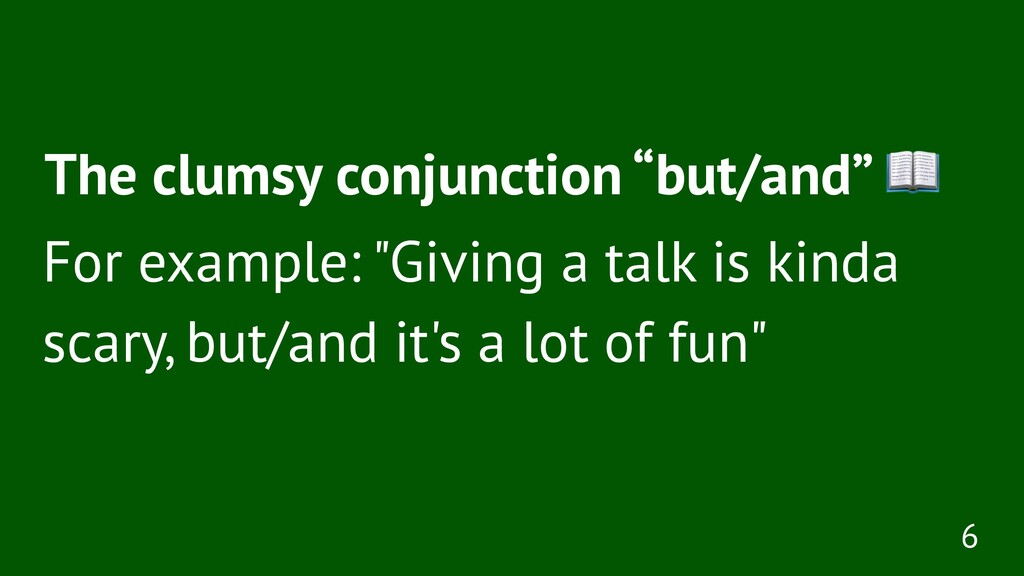 """The clumsy conjunction """"but/and"""" For example: """"..."""