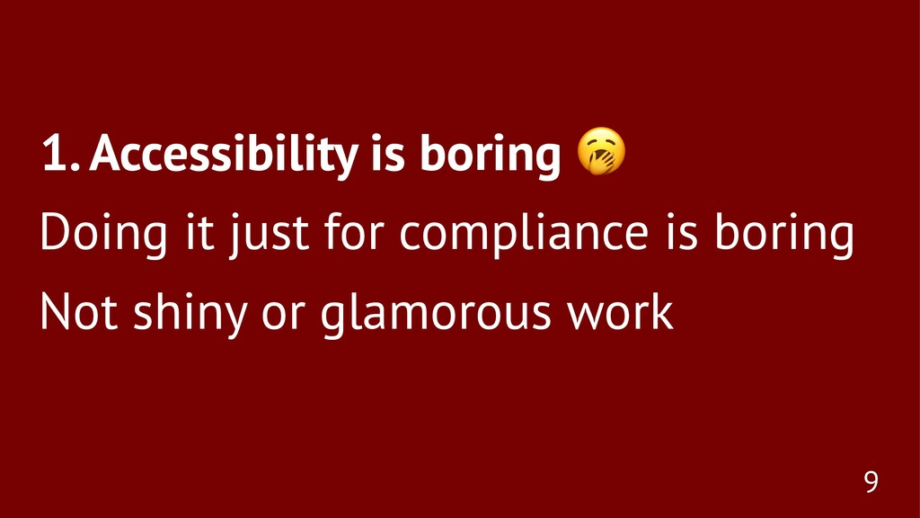 1. Accessibility is boring Doing it just for co...