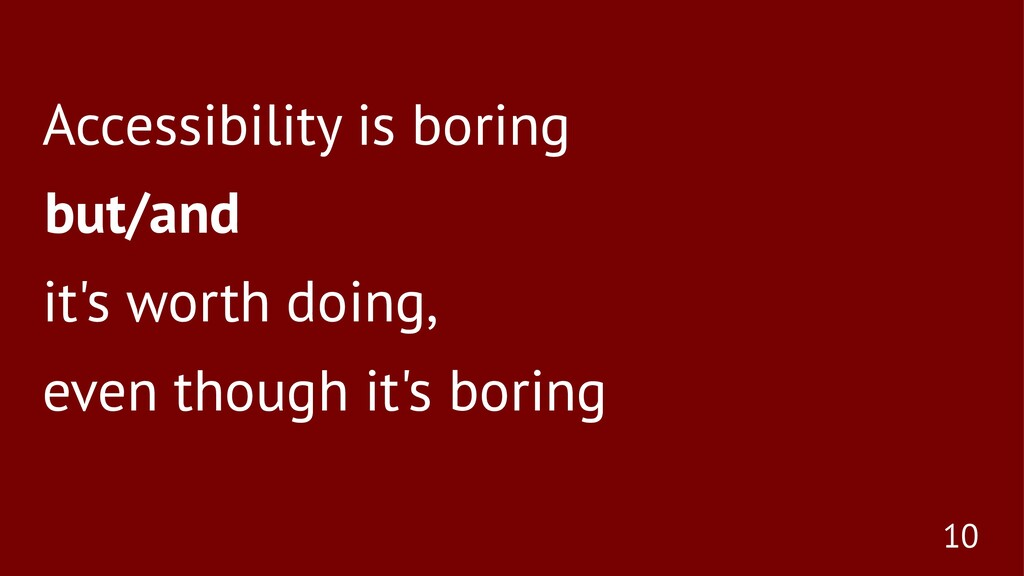 Accessibility is boring but/and it's worth doin...