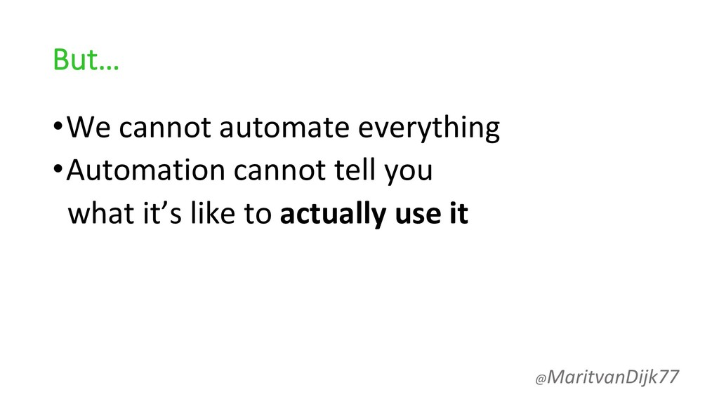 But… •We cannot automate everything •Automation...