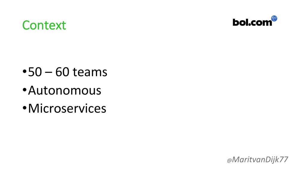 Context •50 – 60 teams •Autonomous •Microservic...