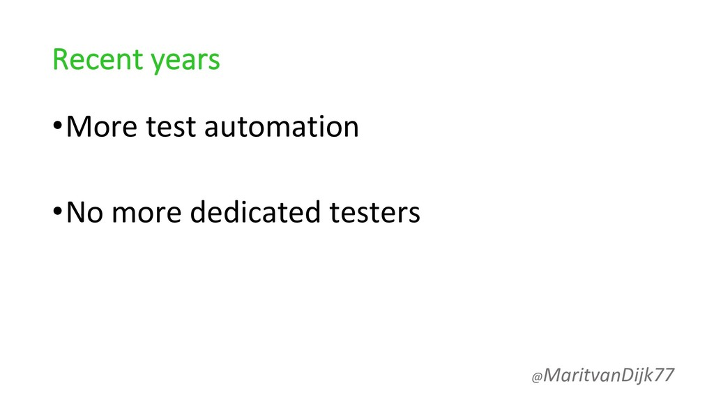 Recent years •More test automation •No more ded...