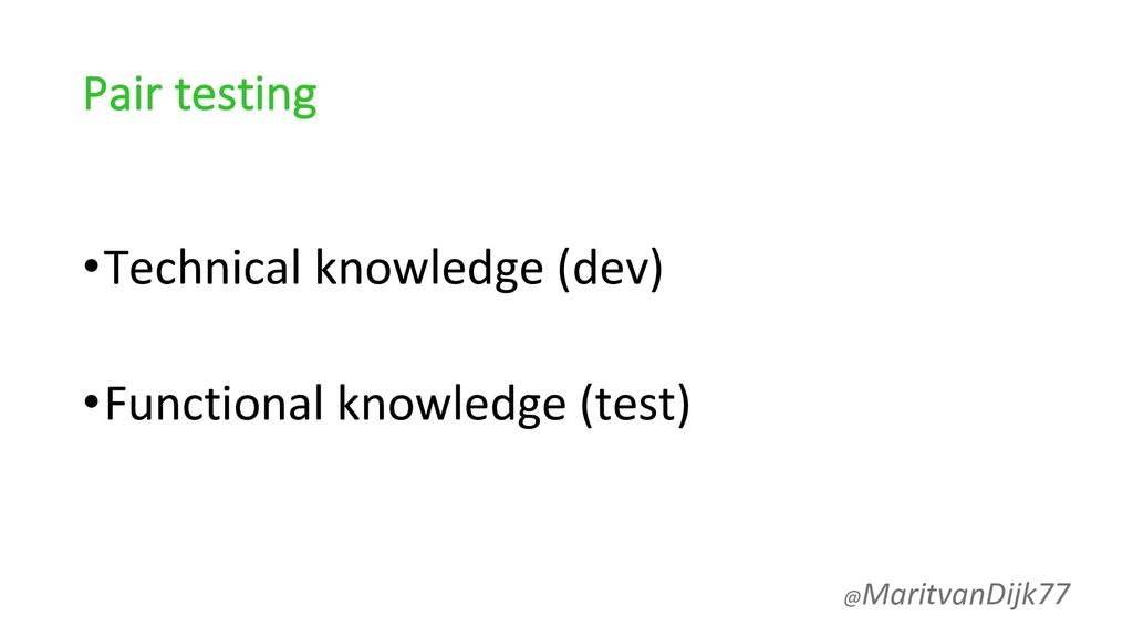 Pair testing •Technical knowledge (dev) •Functi...