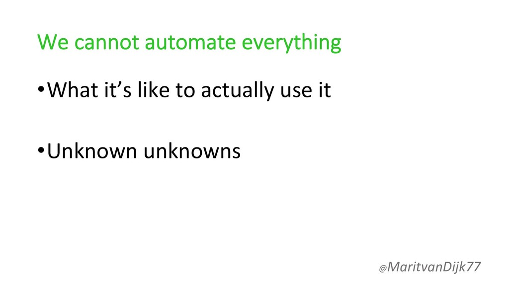 We cannot automate everything •What it's like t...