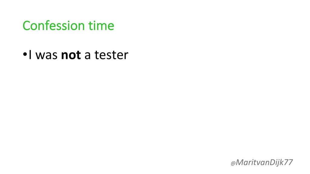 Confession time •I was not a tester @MaritvanDi...