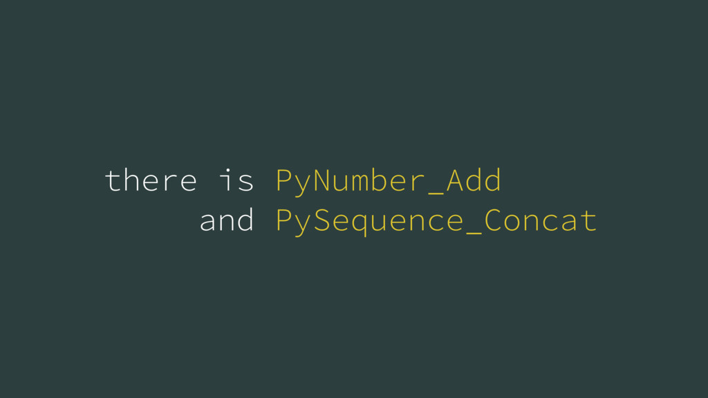 there is PyNumber_Add and PySequence_Concat