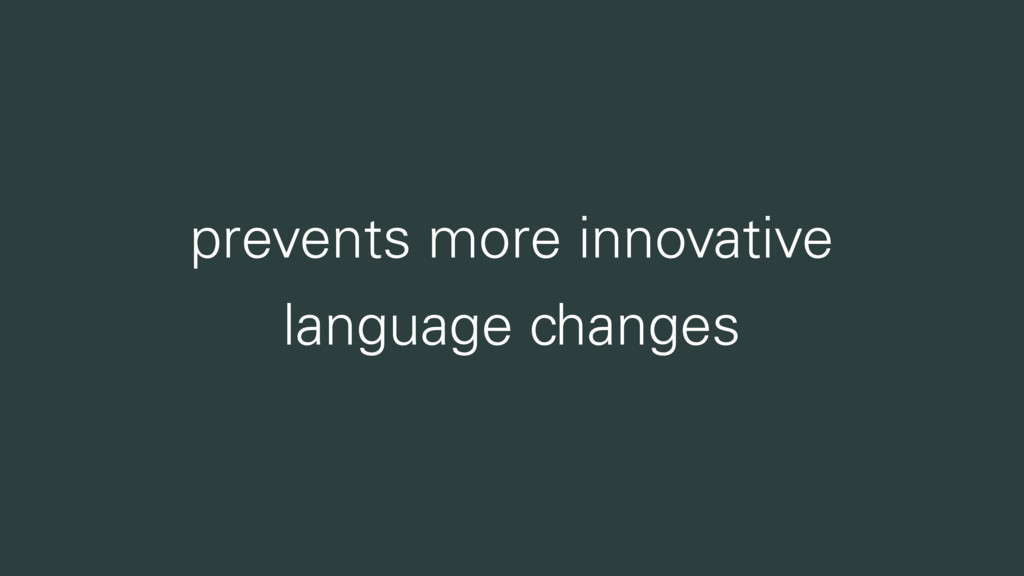 prevents more innovative language changes