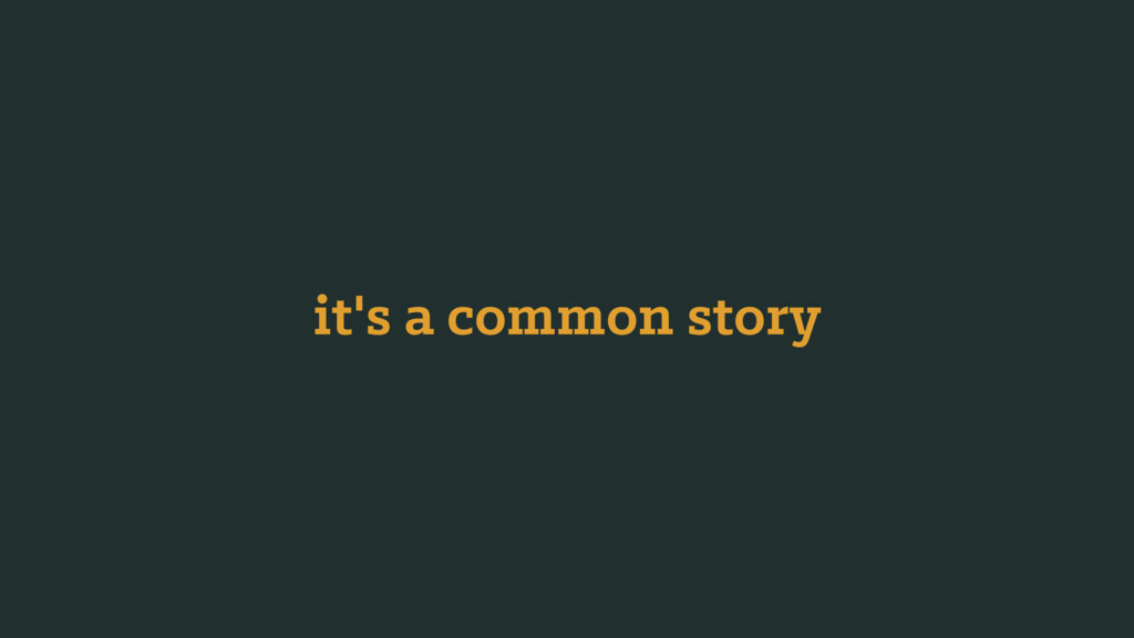 it's a common story