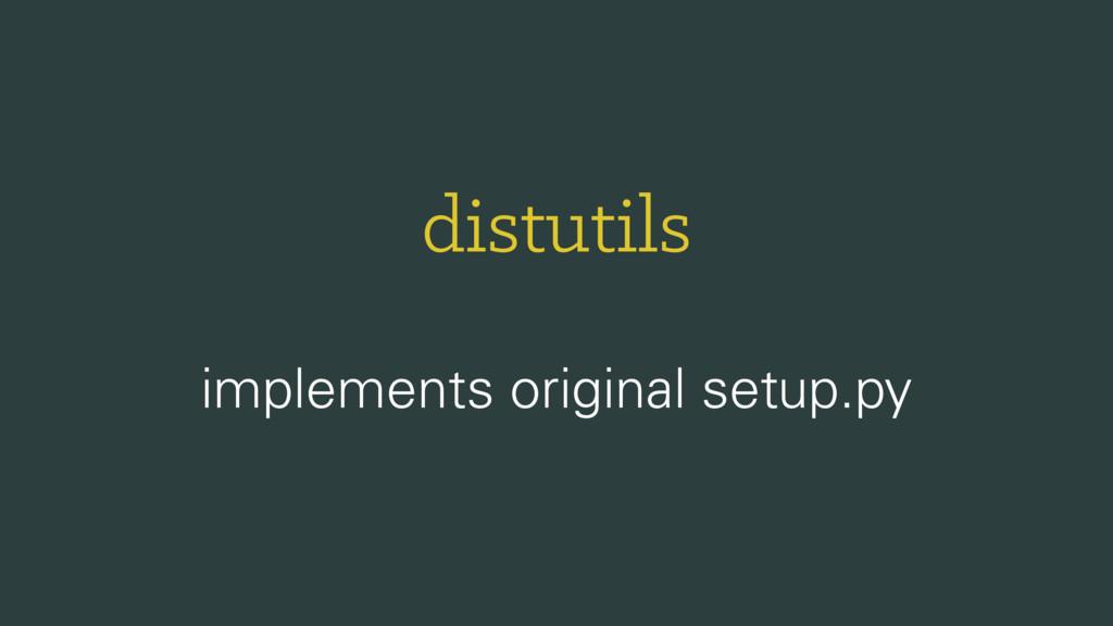 distutils implements original setup.py