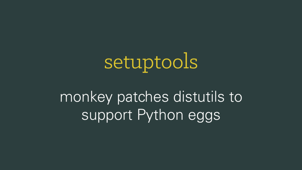setuptools monkey patches distutils to support ...