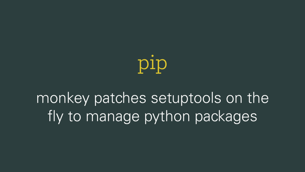 pip monkey patches setuptools on the fly to mana...