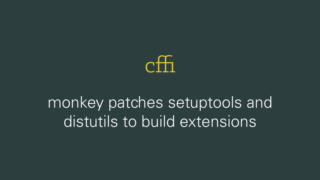 cffi monkey patches setuptools and distutils to b...