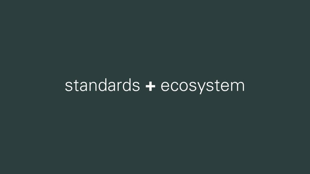 standards + ecosystem
