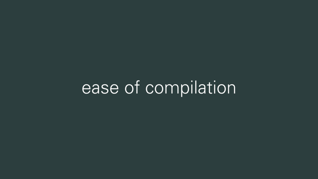 ease of compilation