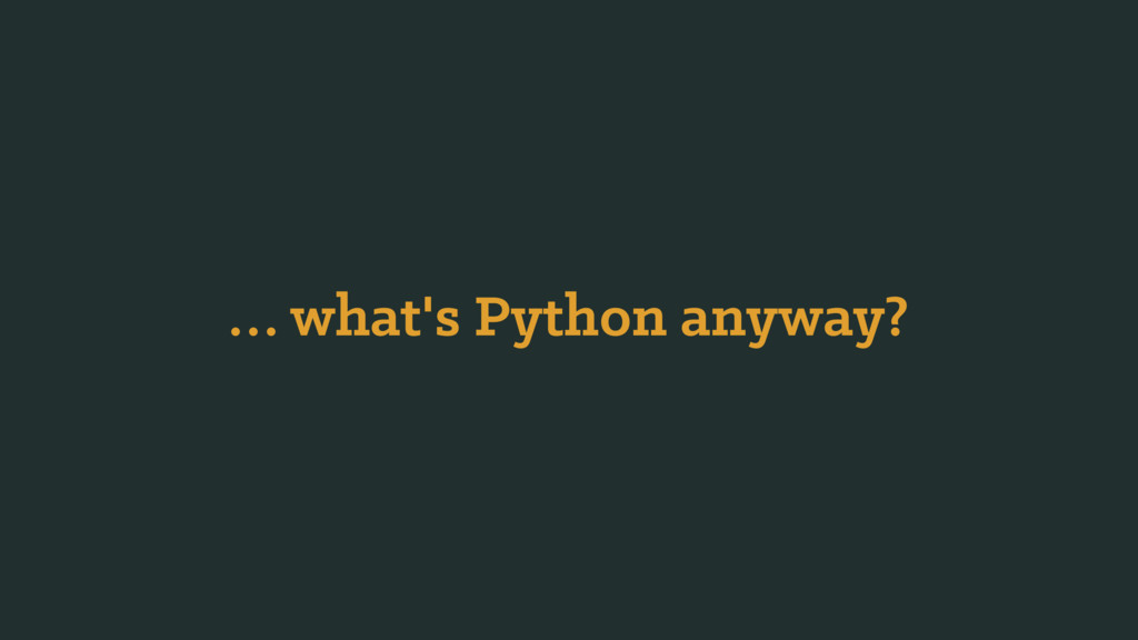 … what's Python anyway?