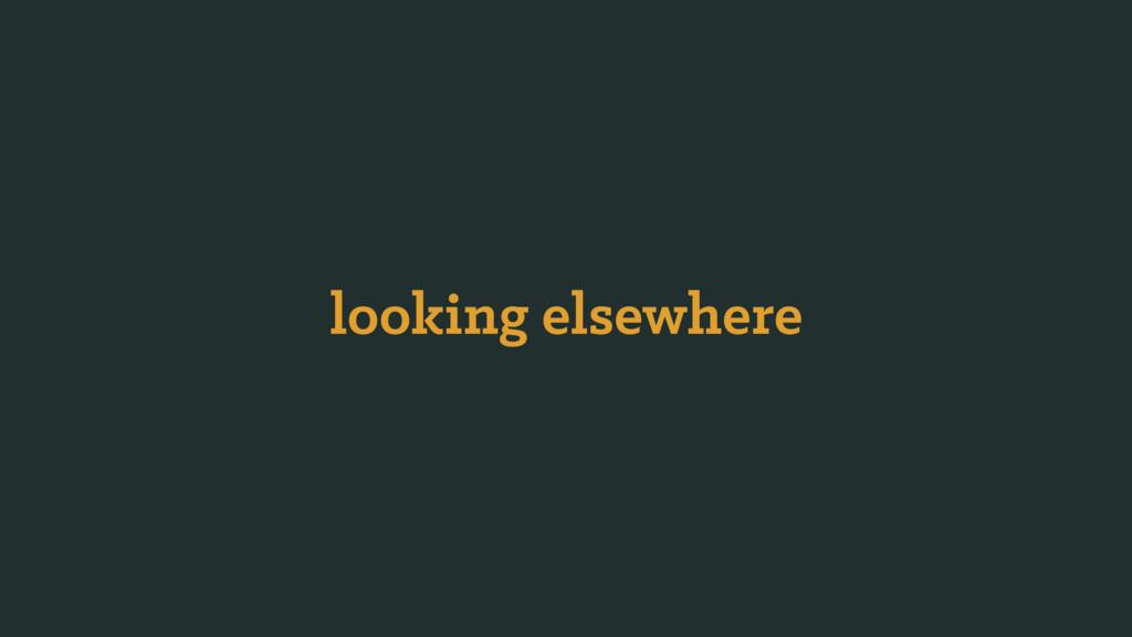 looking elsewhere