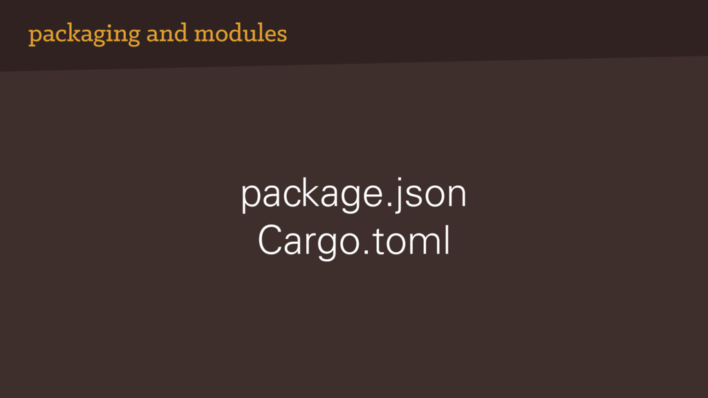 packaging and modules package.json Cargo.toml