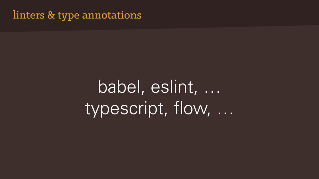 linters & type annotations babel, eslint, … typ...