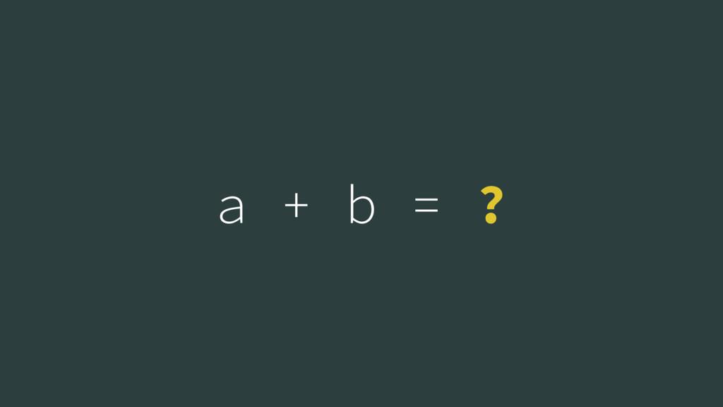 a + b = ?