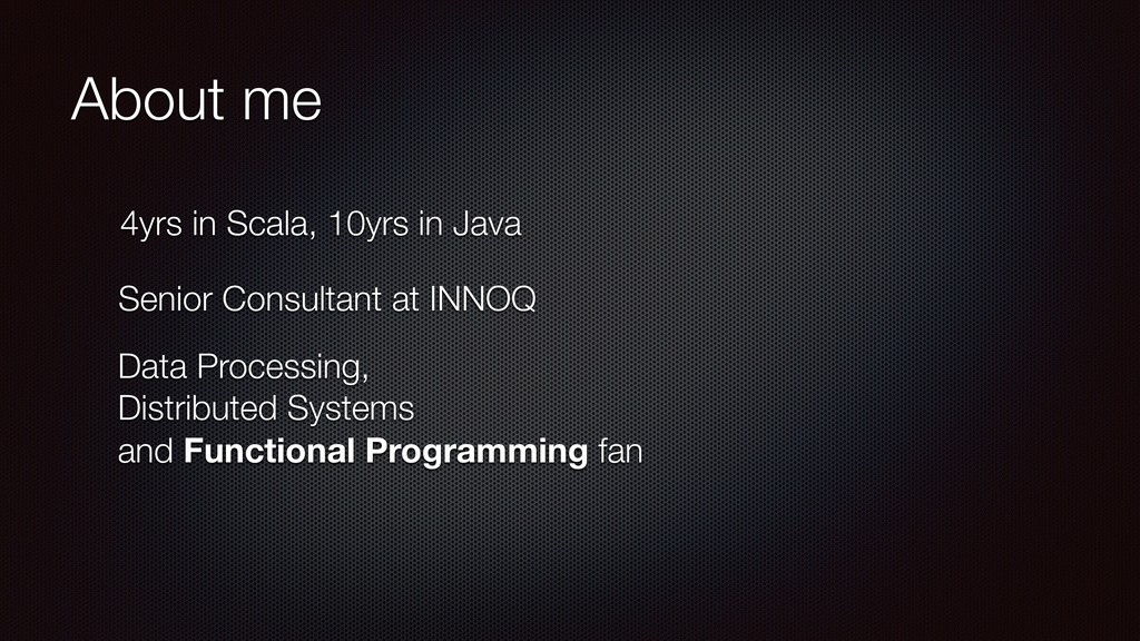 About me 4yrs in Scala, 10yrs in Java Senior Co...