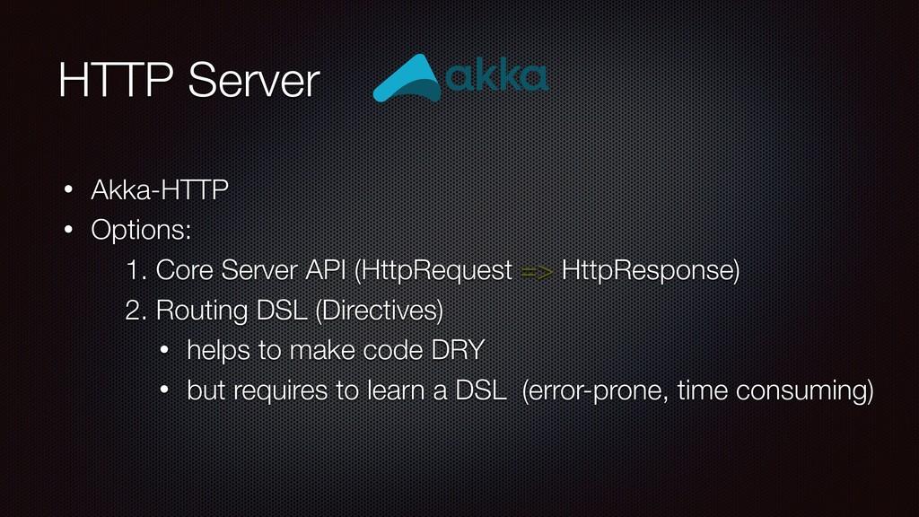 HTTP Server • Akka-HTTP • Options: 1. Core Serv...