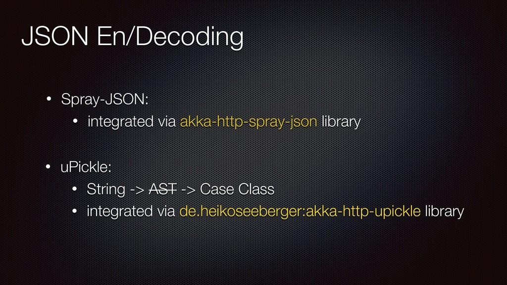 JSON En/Decoding • Spray-JSON: • integrated via...